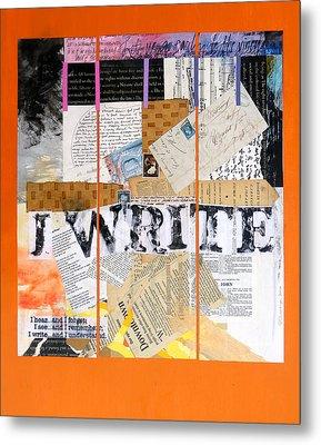 I Write Metal Print by Dawn Chevoya