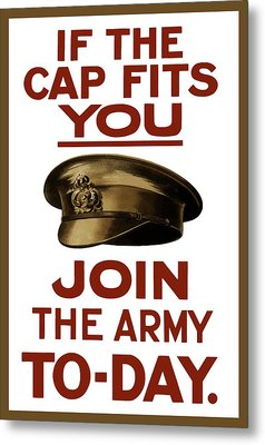 If The Cap Fits You Join The Army Metal Print by War Is Hell Store