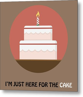 I'm Just Here For The Cake - Cake Poster Print Metal Print by Beautify My Walls