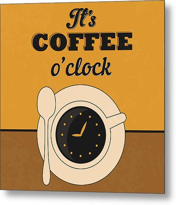 It's Coffee O'clock Metal Print by Naxart Studio
