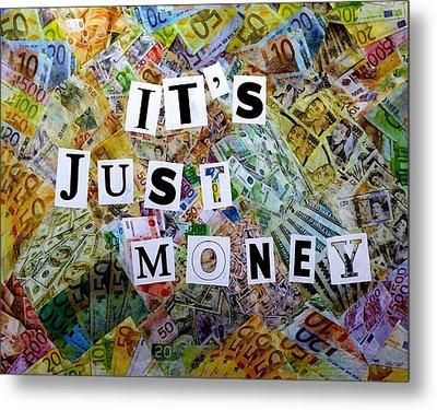 It's Just Money II Metal Print by John  Nolan