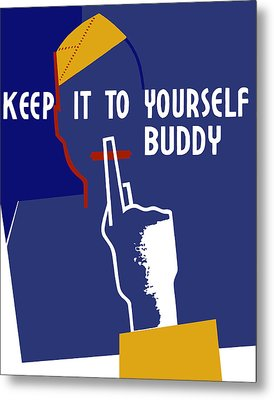 Keep It To Yourself Buddy Metal Print by War Is Hell Store
