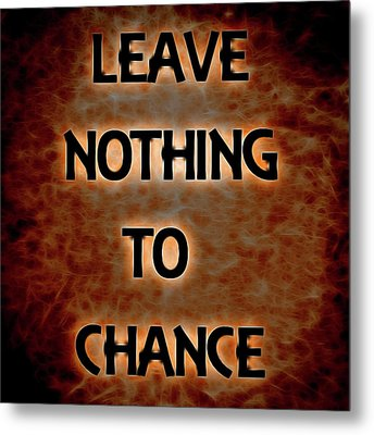 Leave Nothing To Chance Metal Print by Dan Sproul