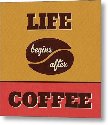 Life Begins After Coffee Metal Print by Naxart Studio