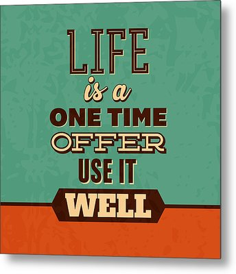 Life Is A One Time Offer Metal Print by Naxart Studio