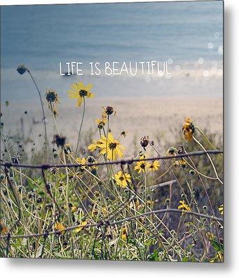 Life Is Beautiful Metal Print by Linda Woods