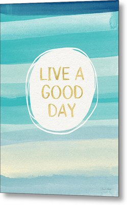 Live A Good Day- Art By Linda Woods Metal Print by Linda Woods