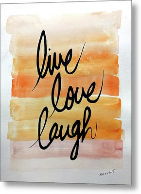 Live Love Laugh Metal Print by Edwin Alverio