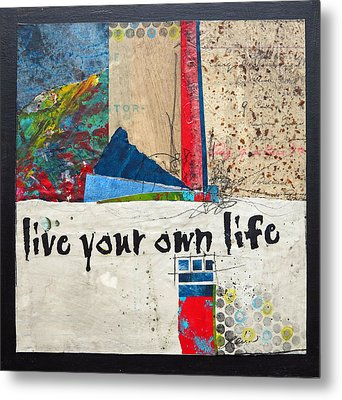 Live Your Own Life Metal Print by Laura  Lein-Svencner