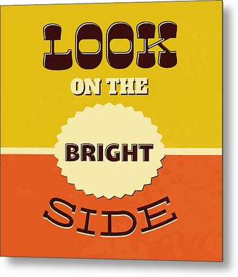 Look On The Bright Side Metal Print by Naxart Studio