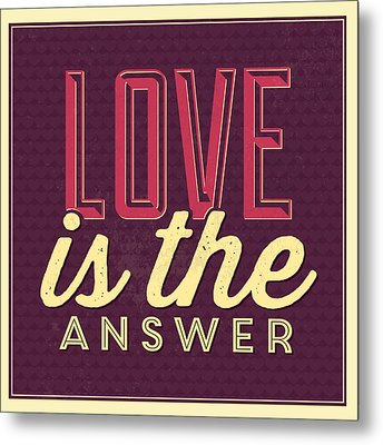 Love Is The Answer Metal Print by Naxart Studio