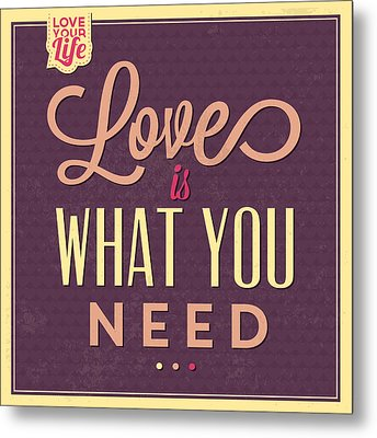 Love Is What You Need Metal Print by Naxart Studio