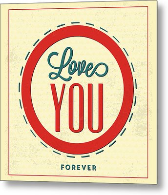 Love You Forever Metal Print by Naxart Studio
