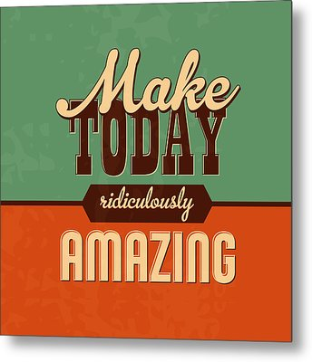 Make Today Ridiculously Amazing Metal Print by Naxart Studio