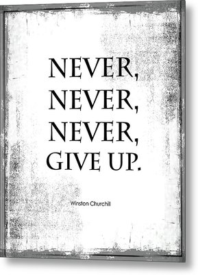 Never Never Never Give Up Quote Metal Print by Kate McKenna
