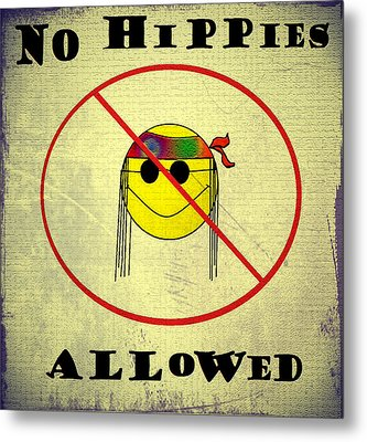 No Hippies Allowed Metal Print by Bill Cannon