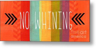 No Whining Metal Print by Linda Woods
