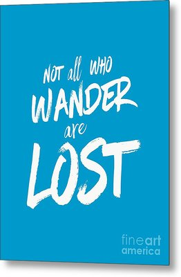 Not All Who Wander Are Lost Tee Metal Print by Edward Fielding