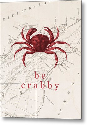 Ocean Quotes Be Crabby Print Metal Print by Erin Cadigan