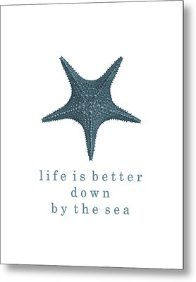 Ocean Quotes Life Is Better Down By The Sea Metal Print by Erin Cadigan