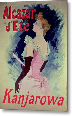 Poster Advertising Alcazar Dete Starring Kanjarowa  Metal Print by Jules Cheret
