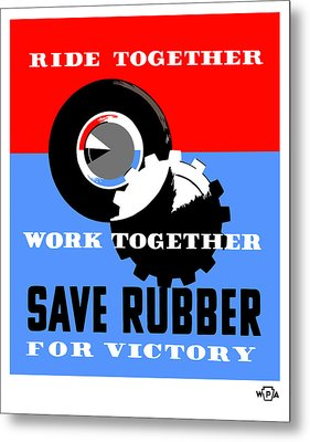 Save Rubber For Victory - Wpa Metal Print by War Is Hell Store