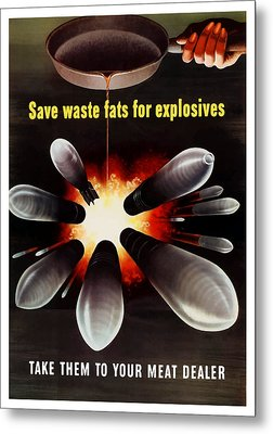Save Waste Fats For Explosives Metal Print by War Is Hell Store