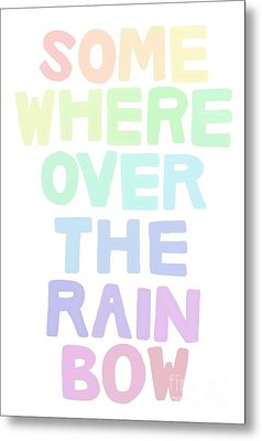 Somewhere Over The Rainbow Metal Print by Priscilla Wolfe