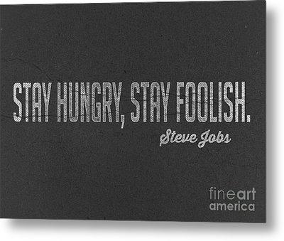 Steve Jobs Stay Hungry Stay Foolish Metal Print by Edward Fielding