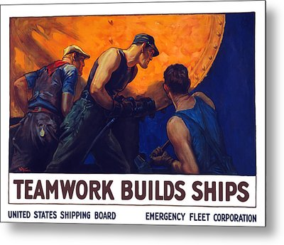 Teamwork Builds Ships Metal Print by War Is Hell Store