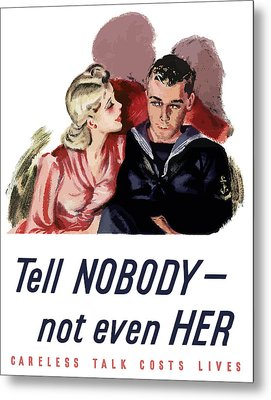 Tell Nobody -- Not Even Her Metal Print by War Is Hell Store