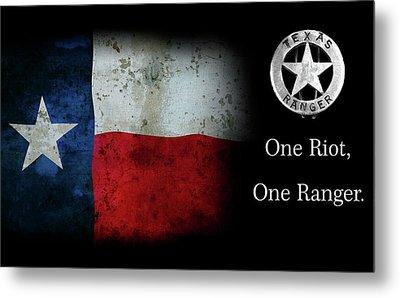 Texas Rangers Motto - One Riot, One Ranger Metal Print by Daniel Hagerman