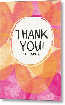 Thank You Seriously- Greeting Card Art By Linda Woods Metal Print by Linda Woods