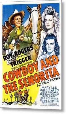 The Cowboy And The Senorita, Roy Metal Print by Everett
