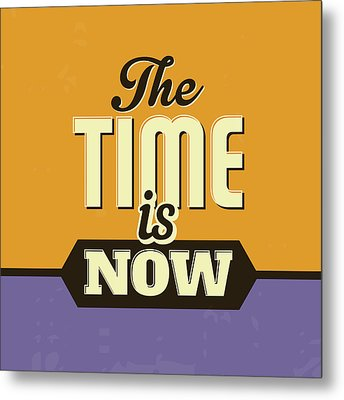 The Time Is Now Metal Print by Naxart Studio