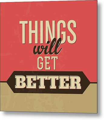 Thing Will Get Better Metal Print by Naxart Studio