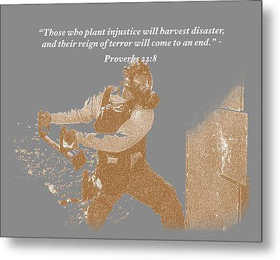 Those Who Plant Injustice Will Harvest Disaster Metal Print by David Morefield