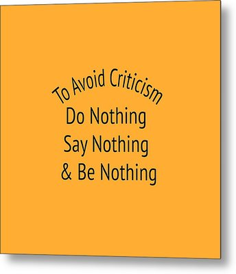 To Avoid Criticism 5455.02 Metal Print by M K  Miller