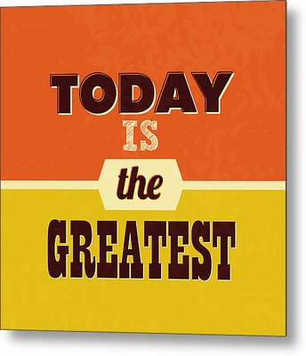 Today Is The Greatest Metal Print by Naxart Studio