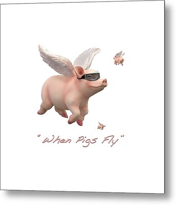 When Pigs Fly Metal Print by Mike McGlothlen