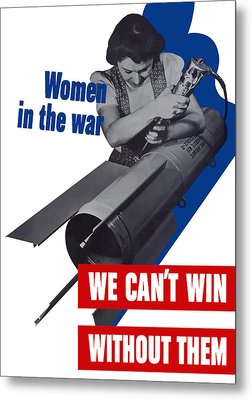 Women In The War - We Can't Win Without Them Metal Print by War Is Hell Store