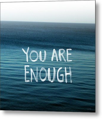 You Are Enough Metal Print by Linda Woods