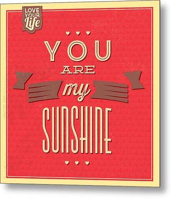 You Are My Sunshine Metal Print by Naxart Studio