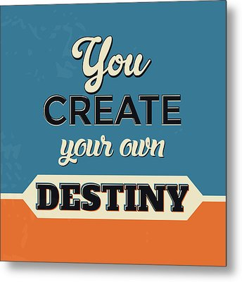 You Create Your Own Destiny Metal Print by Naxart Studio