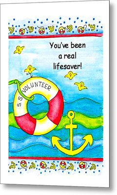 You Have Been A Real Lifesaver Metal Print by Karon Melillo DeVega