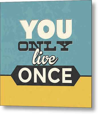 You Only Live Once Metal Print by Naxart Studio