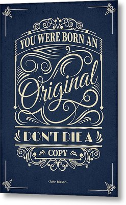 You Were Born An Original Motivational Quotes Poster Metal Print by Lab No 4
