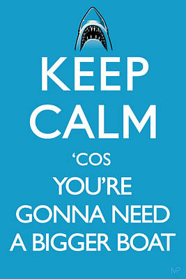 Keep Calm 'cos You're Gonna Need A Bigger Boat Poster by IKONOGRAPHI Art and Design