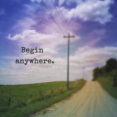 Begin Anywhere Poster by Joy StClaire