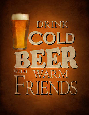 Cold Beer Warm Friends Poster by Mark Rogan